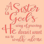 A sister is God's way of proving