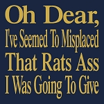 Oh Dear I've seemed to misplaced - Rats Ass