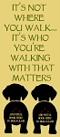 2 dog It's Not Where you Walk It's who you're walking with that matters - Leash