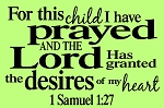 For this child I have prayed  1 Samual 1:27