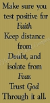Make sure you test positive for faith keep distance from doubt and isolate