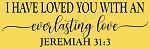 I have loved you with an everlasting love Jeremiah 31:3