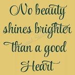 No beauty shines brighter than a good heart
