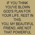 If you think you have blown God's plan for your life