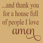 ...and thank you for the house full of people I love Amen