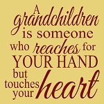 A grandchild is someone who reaches for your hand