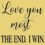 Love you most The End  I Win
