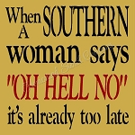 When a Southern woman says OH HELL NO
