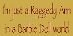 I'm just a Raggedy Ann in a Barbie Doll world