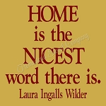 Home is the nicest word there is Laura Ingalls Wilder