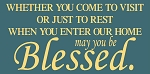 Whether you come to visit or just to rest when you enter our home may you be Blessed