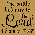 The Battle Belongs To The Lord 1 Samual 7: 47