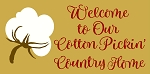 Welcome To Our Cotton Pickin' Country Home
