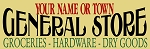 CUSTOM ( YOUR NAME or TOWN) GENERAL STORE- Groceries Hardware Dry Goods