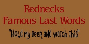 Rednecks Famous Last Words