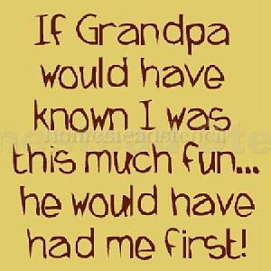If Grandpa had known I was