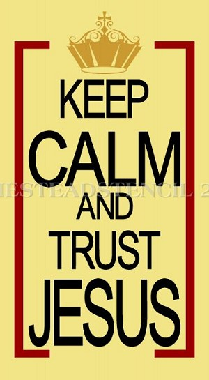 Keep Calm And Trust Jesus